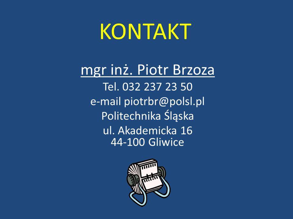 KONTAKT mgr inż. Piotr Brzoza Tel. 032 237 23 50 e-mail piotrbr@polsl.pl Politechnika Śląska ul. Akademicka 16 44-100 Gliwice