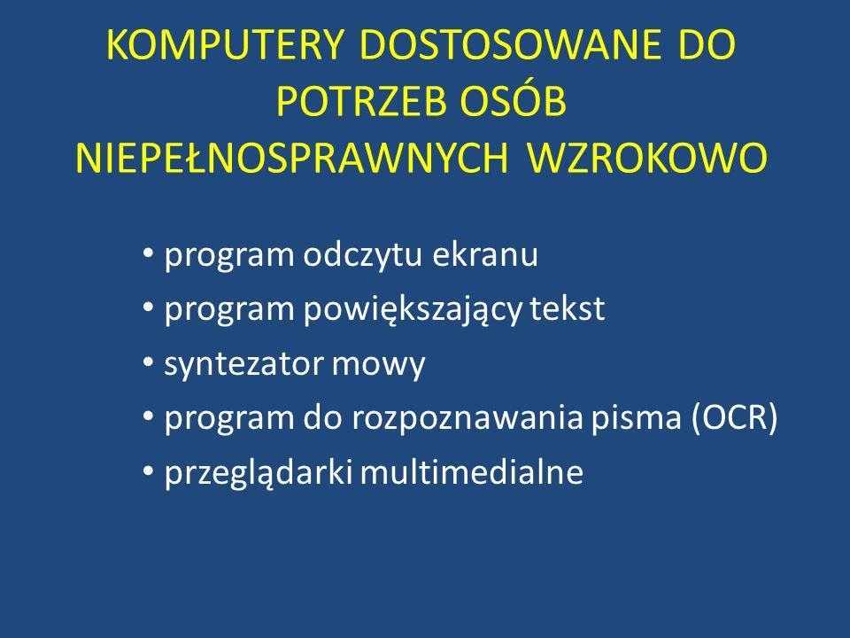 KOMPUTERY DOSTOSOWANE DO POTRZEB OSÓB NIEPEŁNOSPRAWNYCH WZROKOWO program odczytu ekranu program powiększający tekst syntezator mowy program do rozpozn
