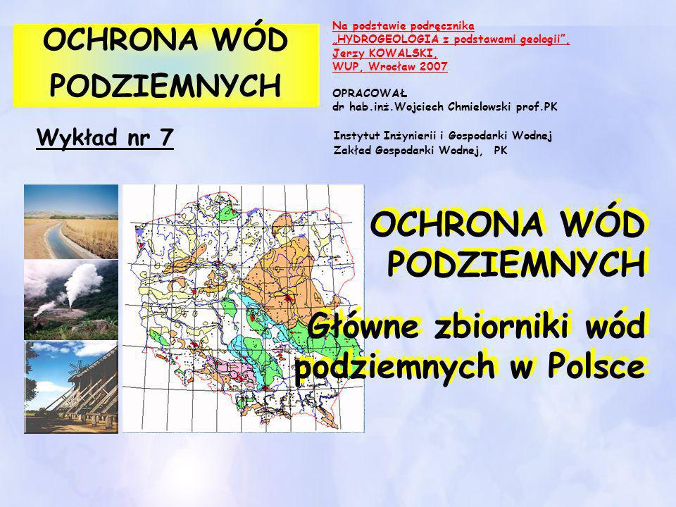 Wykład nr 7 OCHRONA WÓD PODZIEMNYCH OCHRONA WÓD PODZIEMNYCH OCHRONA WÓD PODZIEMNYCH Główne zbiorniki wód podziemnych w Polsce OCHRONA WÓD PODZIEMNYCH