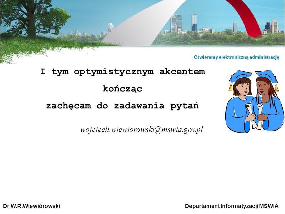 Dr W.R.Wiewiórowski wojciech.wiewiorowski@mswia.gov.pl I tym optymistycznym akcentem kończąc zachęcam do zadawania pytań Departament Informatyzacji MS