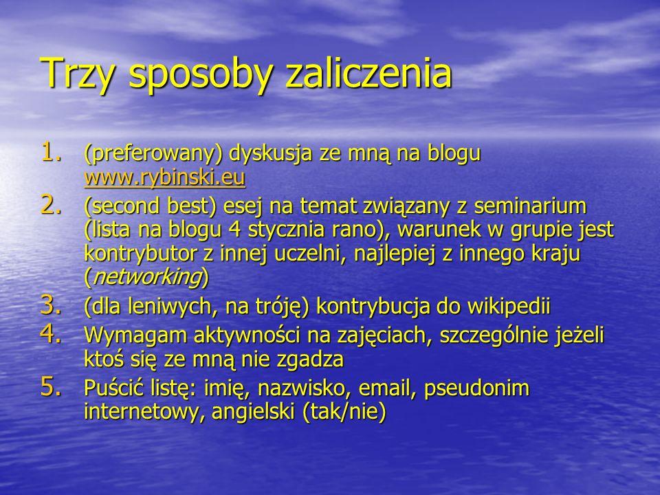 Trzy sposoby zaliczenia 1. (preferowany) dyskusja ze mną na blogu www.rybinski.eu www.rybinski.eu 2. (second best) esej na temat związany z seminarium