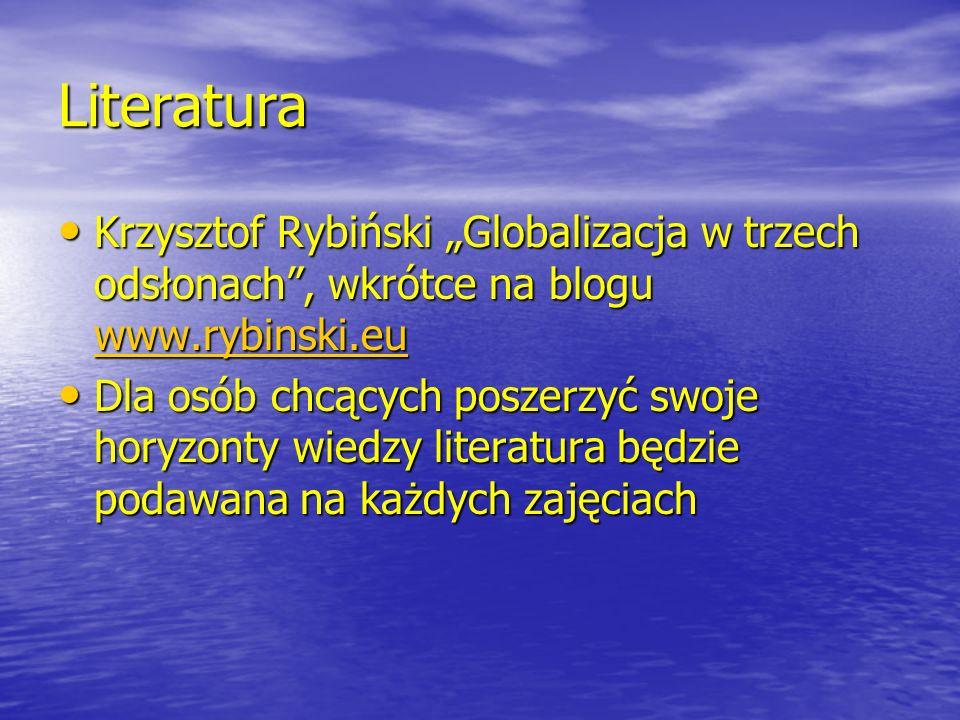 Literatura Krzysztof Rybiński Globalizacja w trzech odsłonach, wkrótce na blogu www.rybinski.eu Krzysztof Rybiński Globalizacja w trzech odsłonach, wk