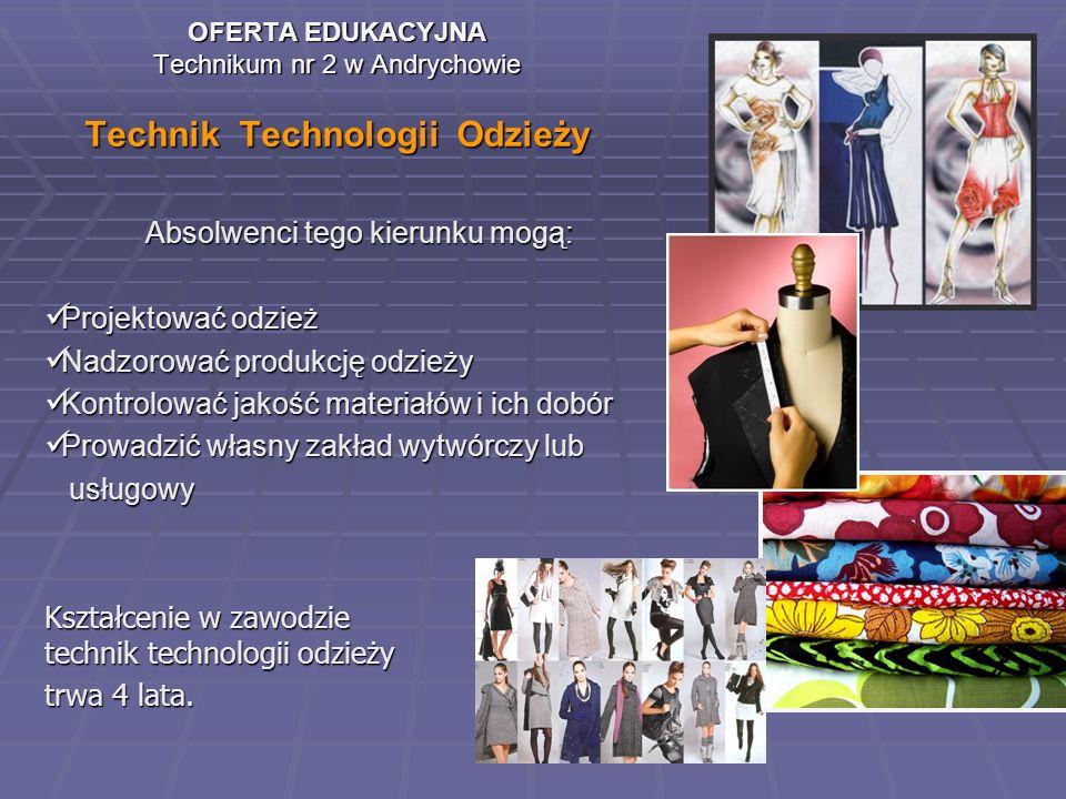 OFERTA EDUKACYJNA Technikum nr 2 w Andrychowie Technik Technologii Odzieży Absolwenci tego kierunku mogą: Projektować odzież Projektować odzież Nadzor