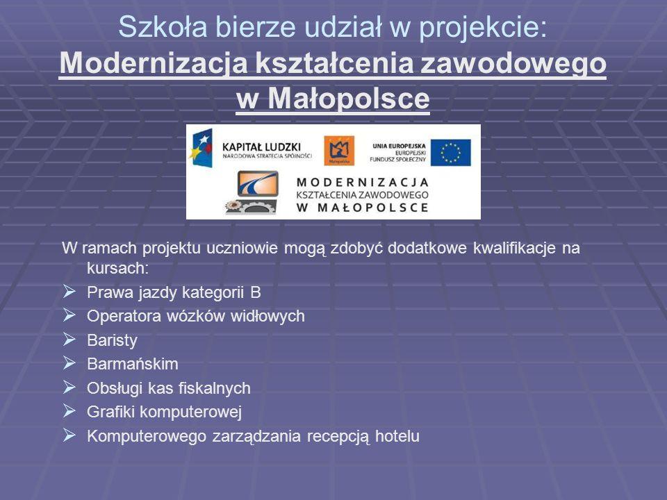 Szkoła bierze udział w projekcie: Modernizacja kształcenia zawodowego w Małopolsce W ramach projektu uczniowie mogą zdobyć dodatkowe kwalifikacje na k