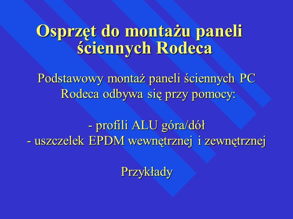 Podstawowy montaż paneli ściennych PC Rodeca odbywa się przy pomocy: - profili ALU góra/dół - uszczelek EPDM wewnętrznej i zewnętrznej Przykłady Podst