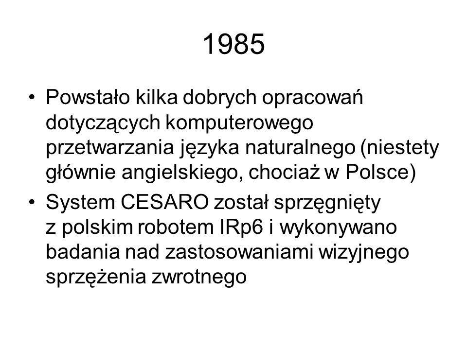 1984 Zaczęły pojawiać się pierwsze polskie praktyczne opracowania dotyczące automatycznego rozpoznawania mowy Na AGH zbudowano pierwszą wersję wielopr