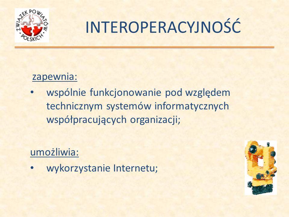 INTEROPERACYJNOŚĆ zapewnia: wspólnie funkcjonowanie pod względem technicznym systemów informatycznych współpracujących organizacji; umożliwia: wykorzy
