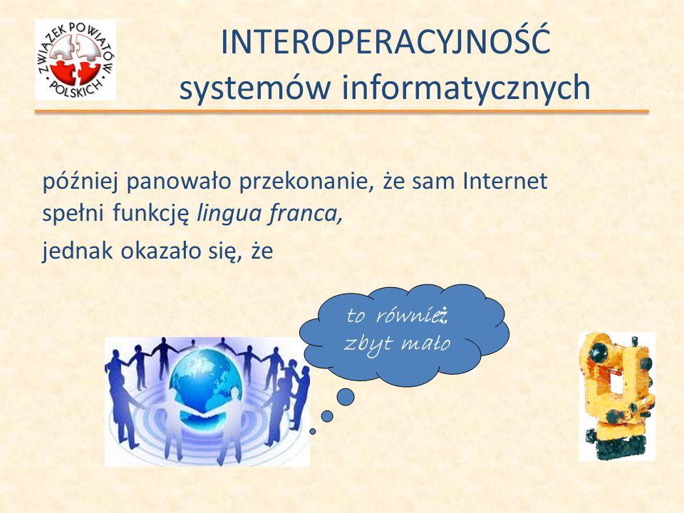 INTEROPERACYJNOŚĆ systemów informatycznych później panowało przekonanie, że sam Internet spełni funkcję lingua franca, jednak okazało się, że to równi