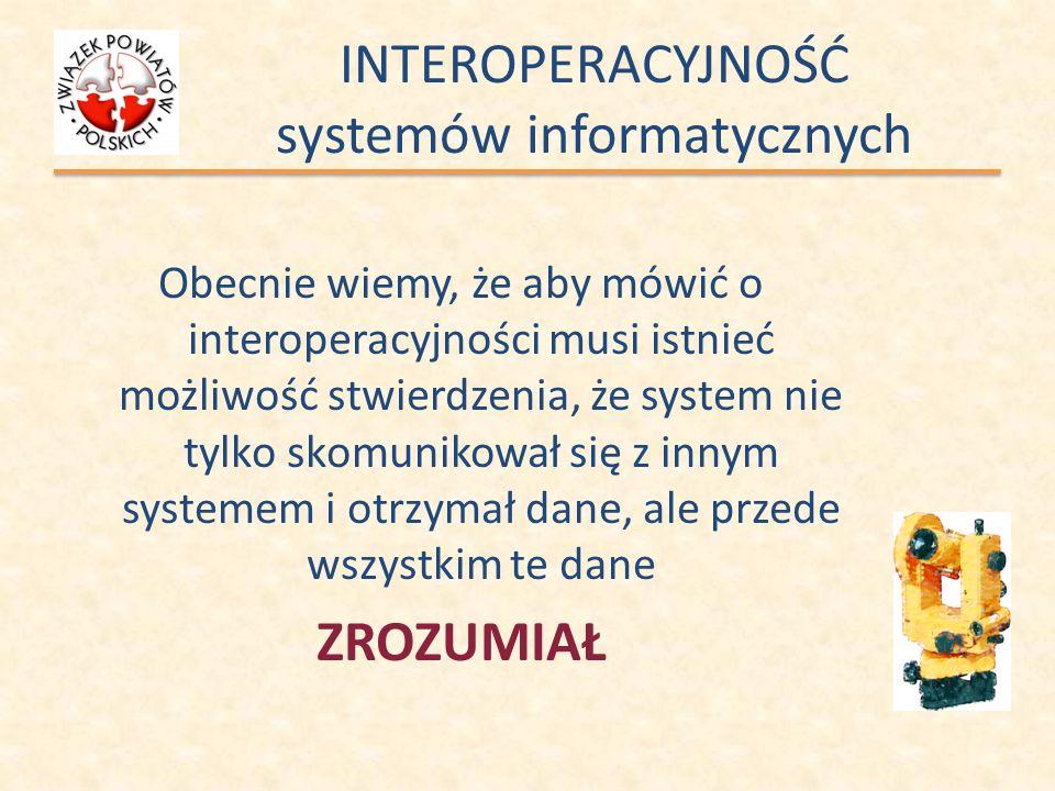 INTEROPERACYJNOŚĆ systemów informatycznych Obecnie wiemy, że aby mówić o interoperacyjności musi istnieć możliwość stwierdzenia, że system nie tylko s