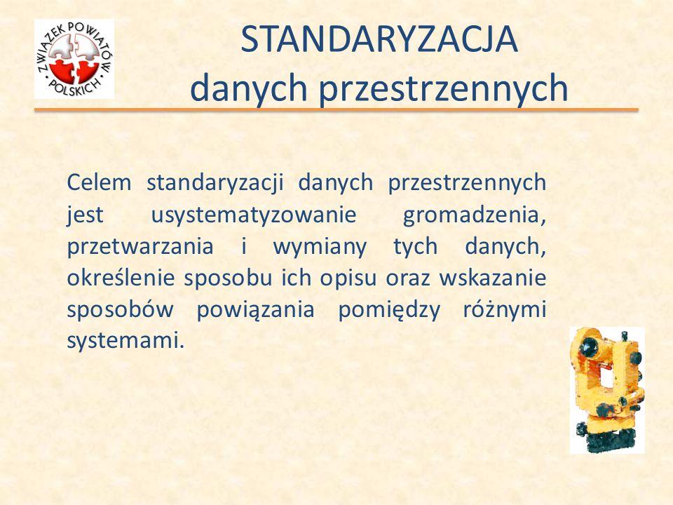 STANDARYZACJA danych przestrzennych Celem standaryzacji danych przestrzennych jest usystematyzowanie gromadzenia, przetwarzania i wymiany tych danych,