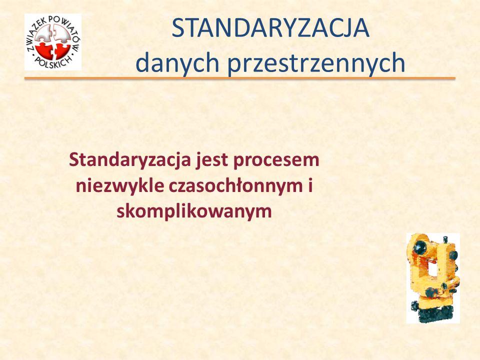 STANDARYZACJA danych przestrzennych Standaryzacja jest procesem niezwykle czasochłonnym i skomplikowanym