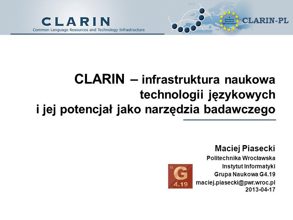 XV OZ Socjologiczny Szczecin 2013-09-12 CLARIN-PL Projekt CLARIN CLARIN = Common Language Resources and Technology Infrastructure Wspólne zasoby językowe i infrastruktura technologiczna Część europejskiej mapy drogowej infrastruktury naukowej (European Roadmap for Research Infrastructures) ESFRI (European Strategy Forum on Research Infrastructures) Polskiej Mapy Drogowej Infrastruktury Badawczej Cel połączenie zasobów i narzędzi językowych dla wszystkich języków europejskich w ramach jednej wspólnej sieciowej infrastruktury naukowej Obszar działania: nauki humanistyczne i społeczne