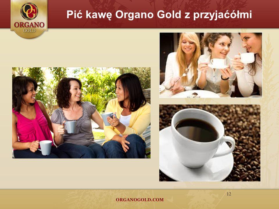 12 Pić kawę Organo Gold z przyjaćółmi