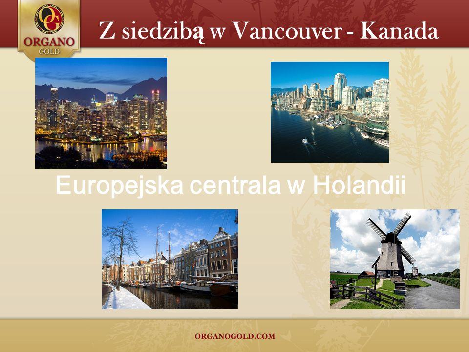 Z siedzib ą w Vancouver - Kanada Europejska centrala w Holandii