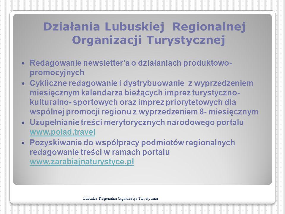 Działania Lubuskiej Regionalnej Organizacji Turystycznej Redagowanie newslettera o działaniach produktowo- promocyjnych Cykliczne redagowanie i dystry
