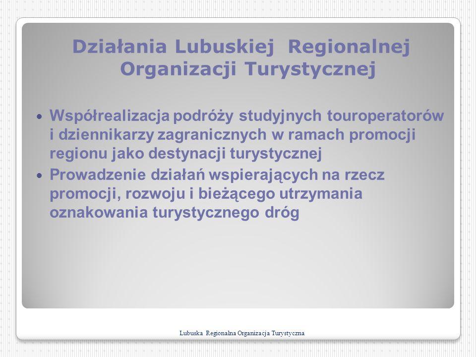 Działania Lubuskiej Regionalnej Organizacji Turystycznej Współrealizacja podróży studyjnych touroperatorów i dziennikarzy zagranicznych w ramach promo