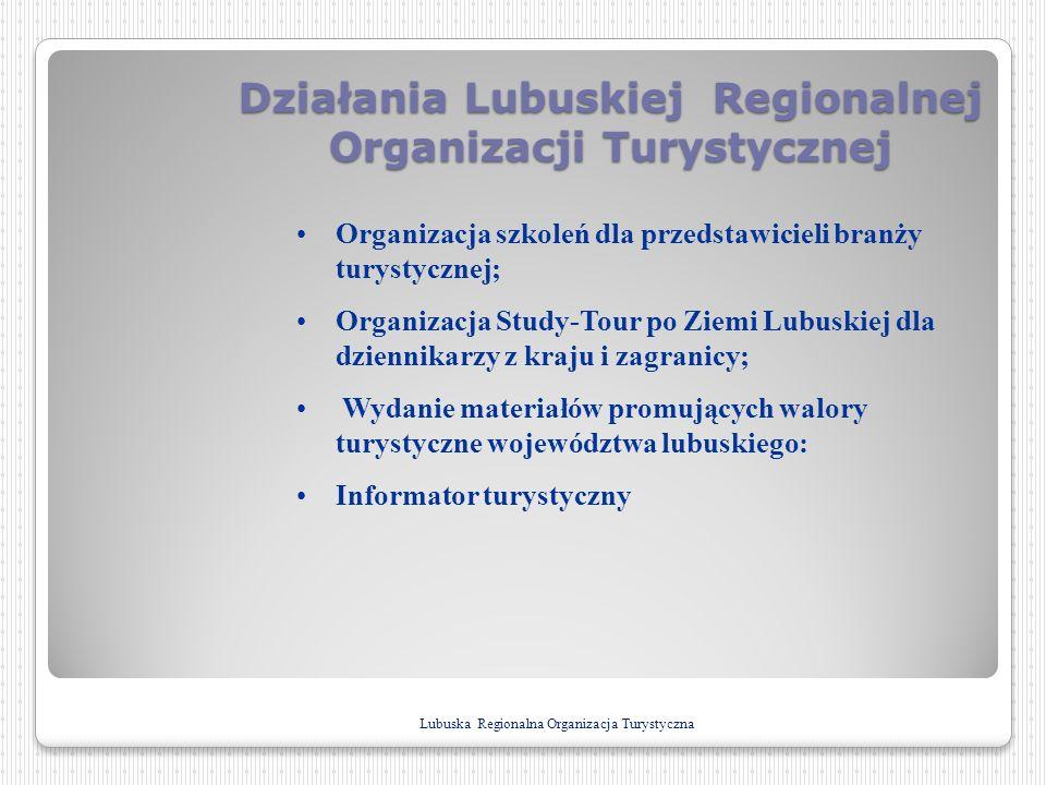 Działania Lubuskiej Regionalnej Organizacji Turystycznej Lubuska Regionalna Organizacja Turystyczna Organizacja szkoleń dla przedstawicieli branży tur