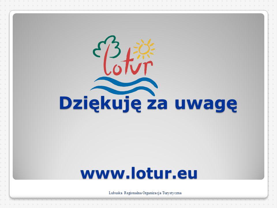www.lotur.eu www.lotur.eu Lubuska Regionalna Organizacja Turystyczna Dziękuję za uwagę