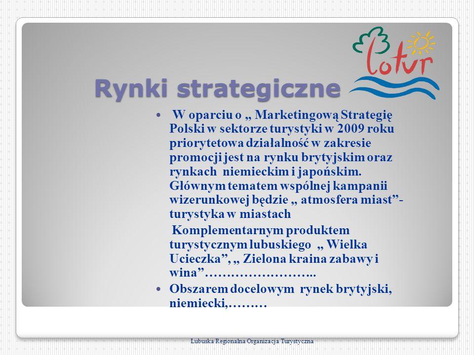 Rynki strategiczne W oparciu o Marketingową Strategię Polski w sektorze turystyki w 2009 roku priorytetowa działalność w zakresie promocji jest na ryn