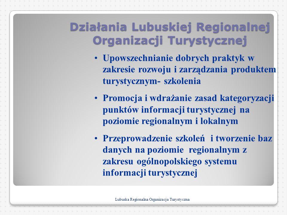 Działania Lubuskiej Regionalnej Organizacji Turystycznej Upowszechnianie dobrych praktyk w zakresie rozwoju i zarządzania produktem turystycznym- szko