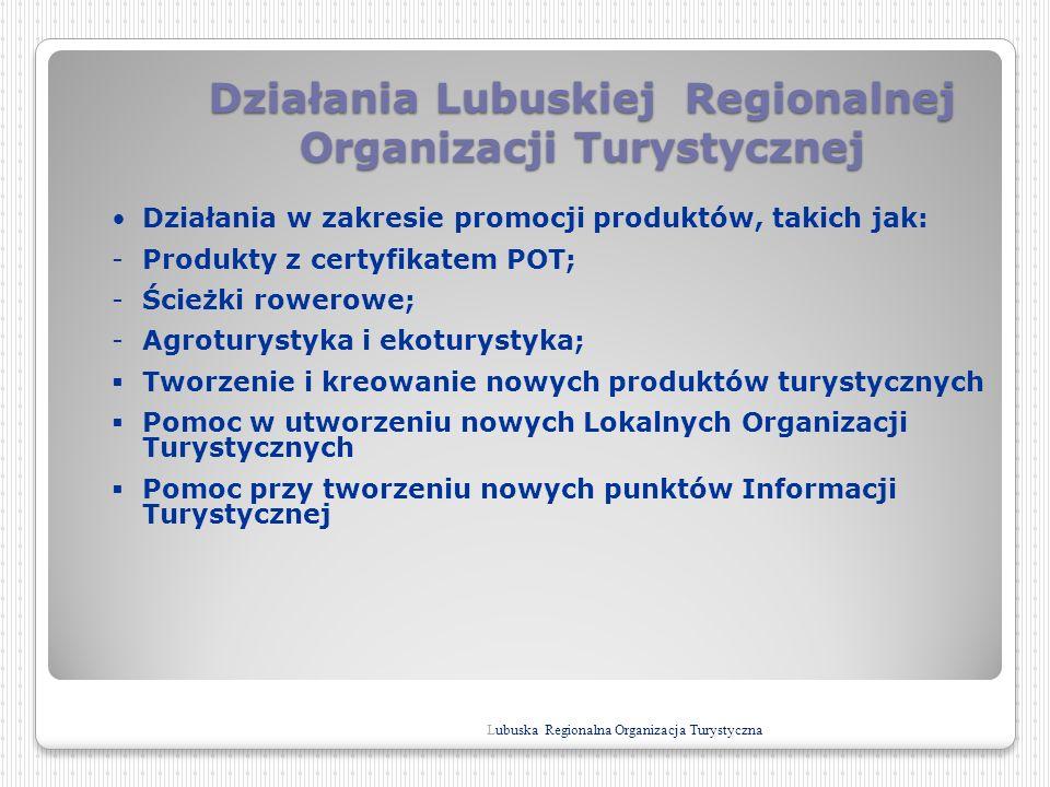 Działania Lubuskiej Regionalnej Organizacji Turystycznej Działania w zakresie promocji produktów, takich jak: -Produkty z certyfikatem POT; -Ścieżki r