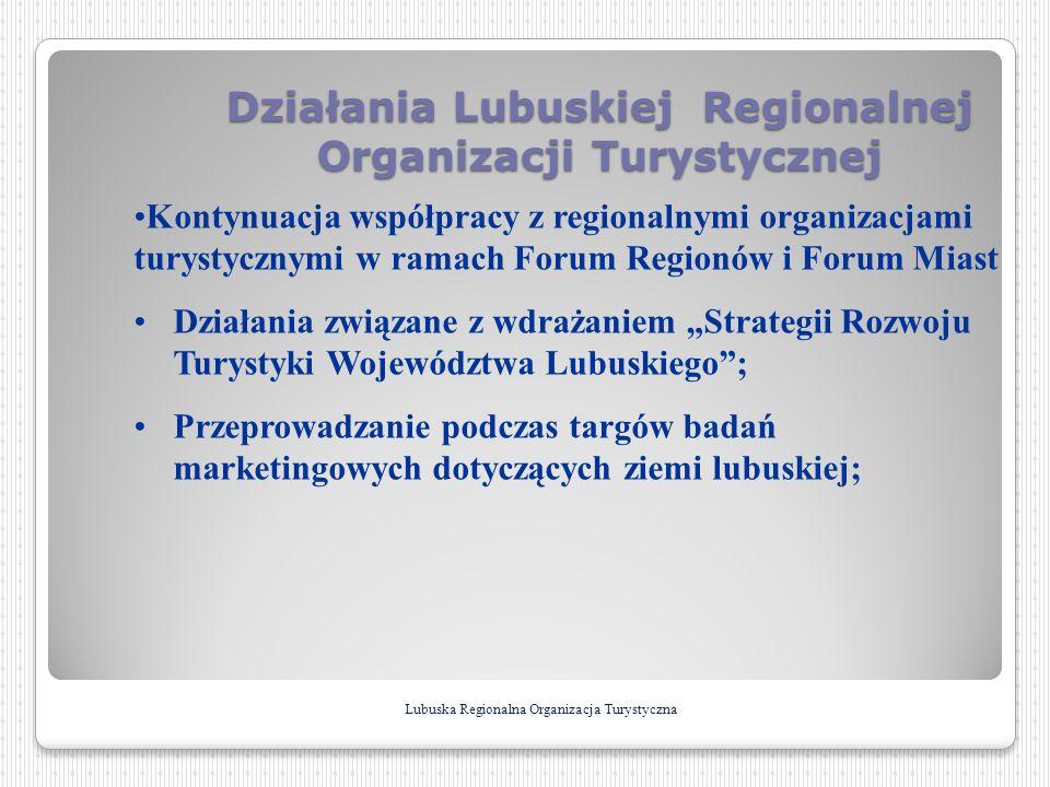 Działania Lubuskiej Regionalnej Organizacji Turystycznej Lubuska Regionalna Organizacja Turystyczna Kontynuacja współpracy z regionalnymi organizacjam
