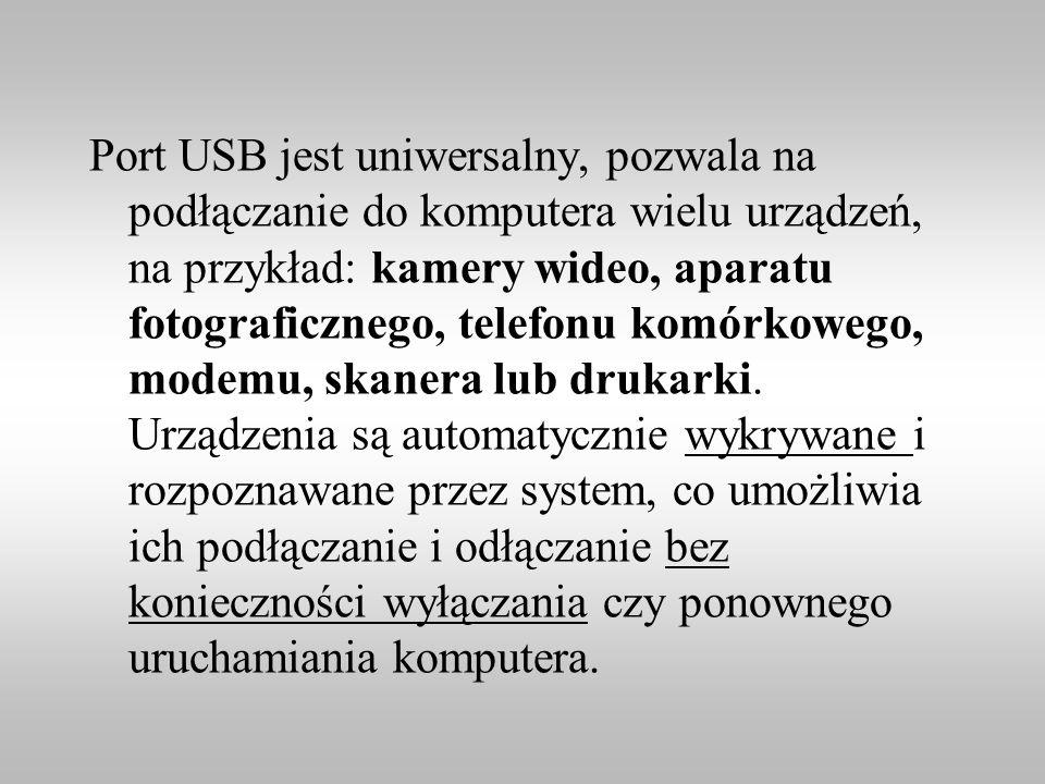 Port USB jest uniwersalny, pozwala na podłączanie do komputera wielu urządzeń, na przykład: kamery wideo, aparatu fotograficznego, telefonu komórkoweg