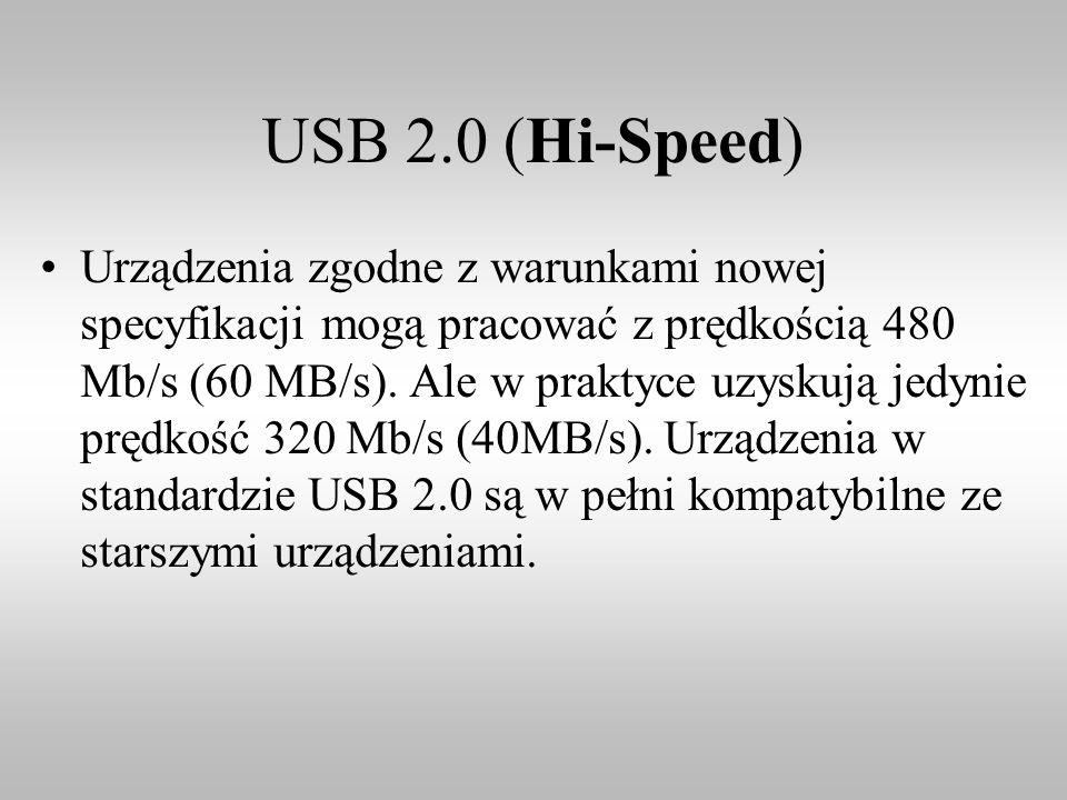 USB 2.0 (Hi-Speed) Urządzenia zgodne z warunkami nowej specyfikacji mogą pracować z prędkością 480 Mb/s (60 MB/s). Ale w praktyce uzyskują jedynie prę