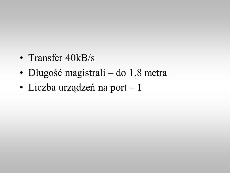 Transfer 40kB/s Długość magistrali – do 1,8 metra Liczba urządzeń na port – 1