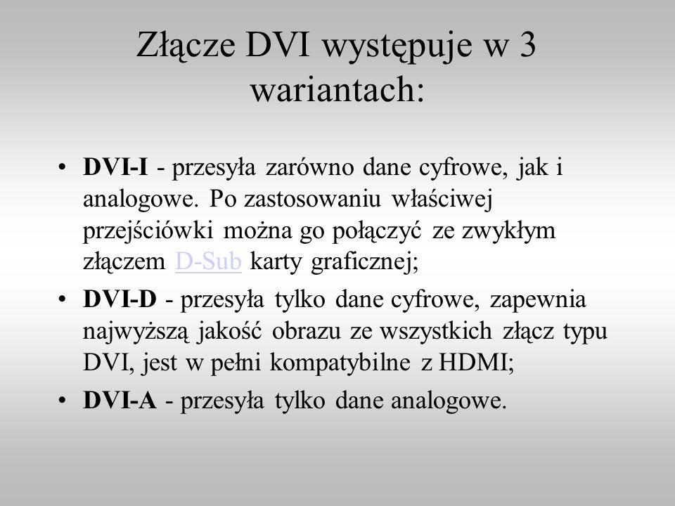 Złącze DVI występuje w 3 wariantach: DVI-I - przesyła zarówno dane cyfrowe, jak i analogowe. Po zastosowaniu właściwej przejściówki można go połączyć