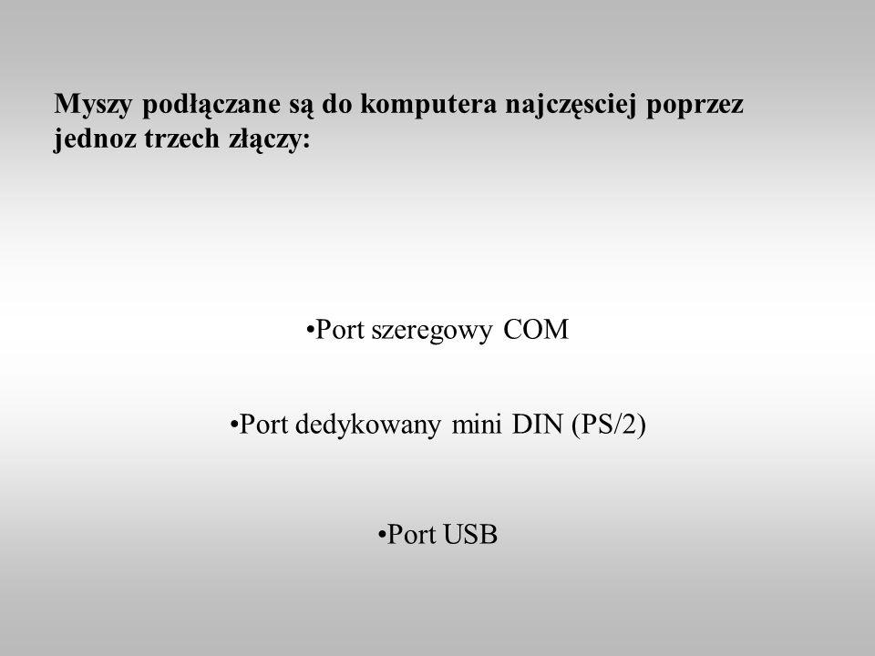 Myszy podłączane są do komputera najczęsciej poprzez jednoz trzech złączy: Port szeregowy COM Port dedykowany mini DIN (PS/2) Port USB