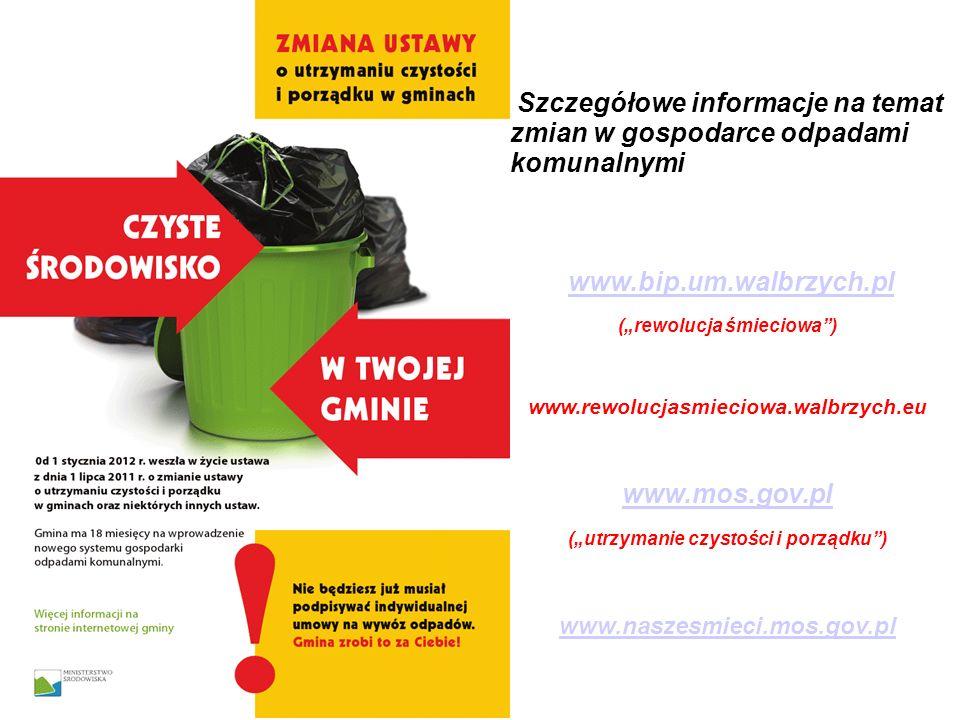 Szczegółowe informacje na temat zmian w gospodarce odpadami komunalnymi www.bip.um.walbrzych.pl (rewolucja śmieciowa) www.rewolucjasmieciowa.walbrzych