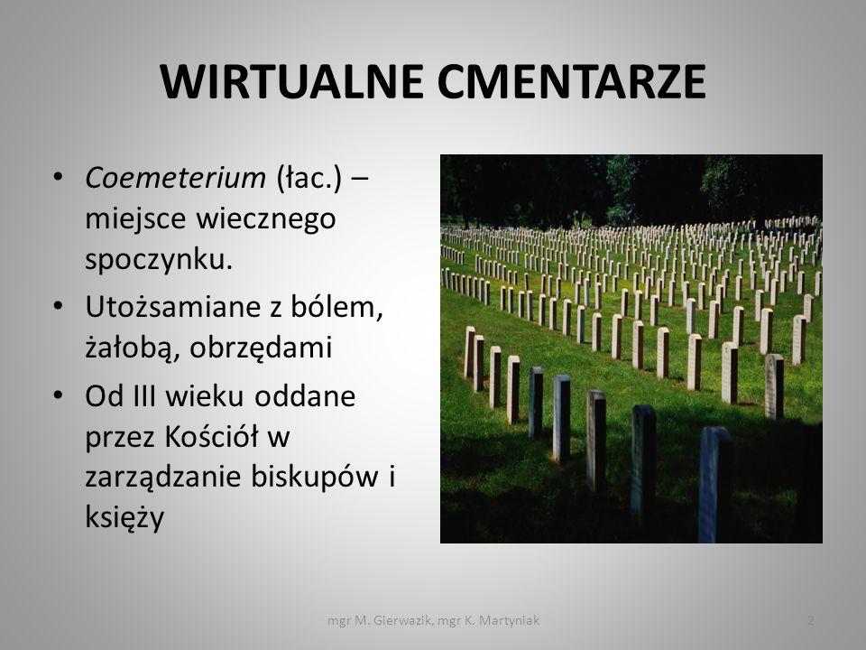 INTERNETOWE NEKROPOLIE Memorial books – powstały w USA – jako miejsce, gdzie internauci mogą zamieszczać historie z życia zmarłych Wirtualne prezentacje cmentarzy rzeczywistych (Père-Lachaise, Stare Powązki, Łódzki Cmentarz Żydowski i wiele innych) mgr M.