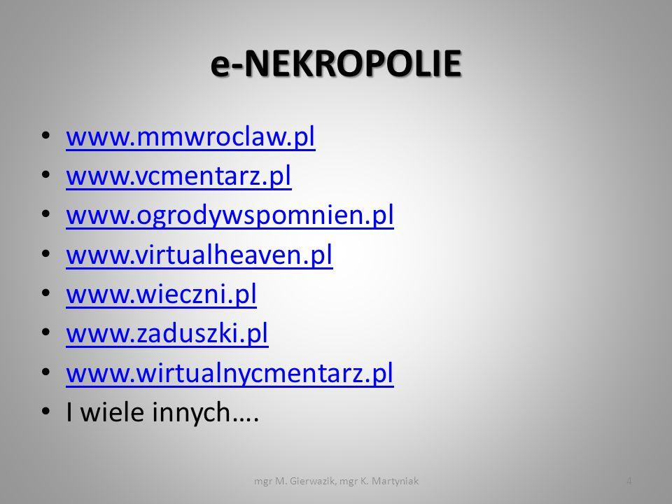 e-NEKROPOLIE www.mmwroclaw.pl www.vcmentarz.pl www.ogrodywspomnien.pl www.virtualheaven.pl www.wieczni.pl www.zaduszki.pl www.wirtualnycmentarz.pl I w