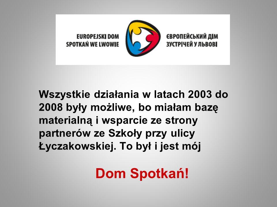 Wszystkie działania w latach 2003 do 2008 były możliwe, bo miałam bazę materialną i wsparcie ze strony partnerów ze Szkoły przy ulicy Łyczakowskiej. T
