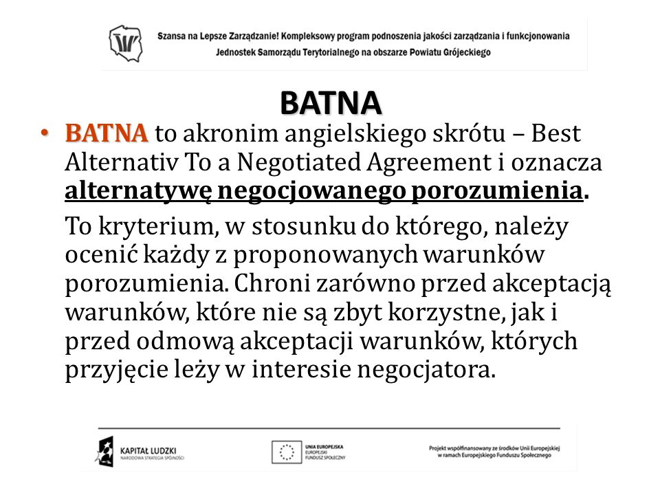 BATNA BATNA BATNA to akronim angielskiego skrótu – Best Alternativ To a Negotiated Agreement i oznacza alternatywę negocjowanego porozumienia. To kryt