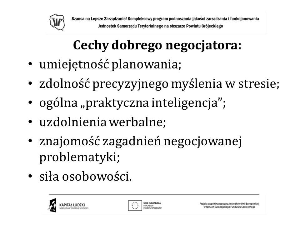 Cechy dobrego negocjatora: umiejętność planowania; zdolność precyzyjnego myślenia w stresie; ogólna praktyczna inteligencja; uzdolnienia werbalne; zna