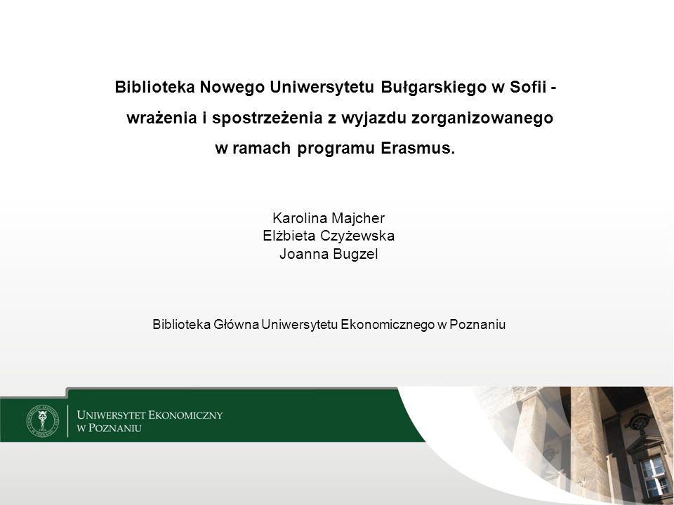 Biblioteka Nowego Uniwersytetu Bułgarskiego Wspiera działalność pierwszego prywatnego uniwersytetu sofijskiego Powołana w 1995 roku Powstała z księgozbioru trzech bibliotek: Biblioteki Wyższej Szkoły Nauk Społecznych Biblioteki Książek Prawniczych Biblioteki Języka Obcego