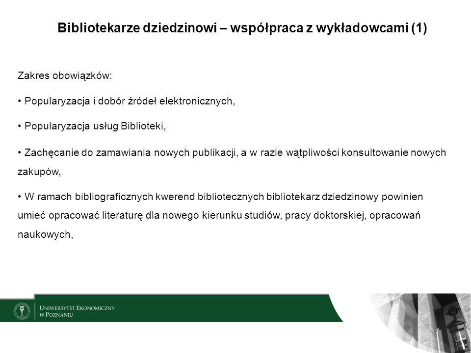 Bibliotekarze dziedzinowi – współpraca z wykładowcami (1) Zakres obowiązków: Popularyzacja i dobór źródeł elektronicznych, Popularyzacja usług Bibliot