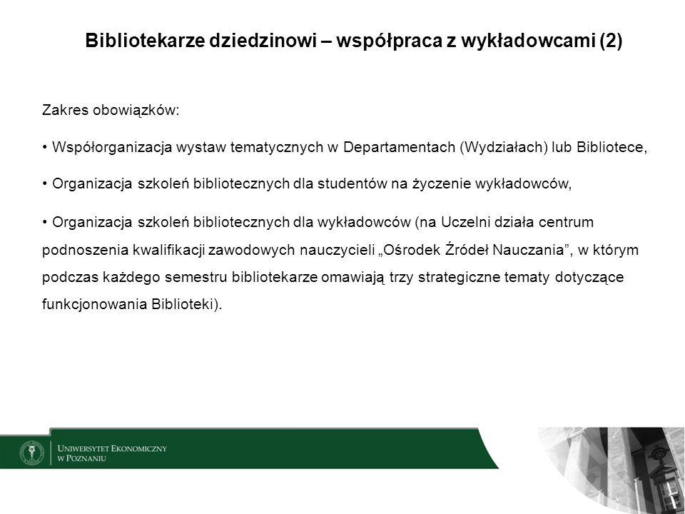 Bibliotekarze dziedzinowi – współpraca z wykładowcami (2) Zakres obowiązków: Współorganizacja wystaw tematycznych w Departamentach (Wydziałach) lub Bi