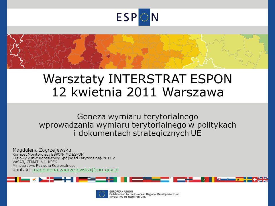 Warsztaty INTERSTRAT ESPON 12 kwietnia 2011 Warszawa Geneza wymiaru terytorialnego wprowadzania wymiaru terytorialnego w politykach i dokumentach stra