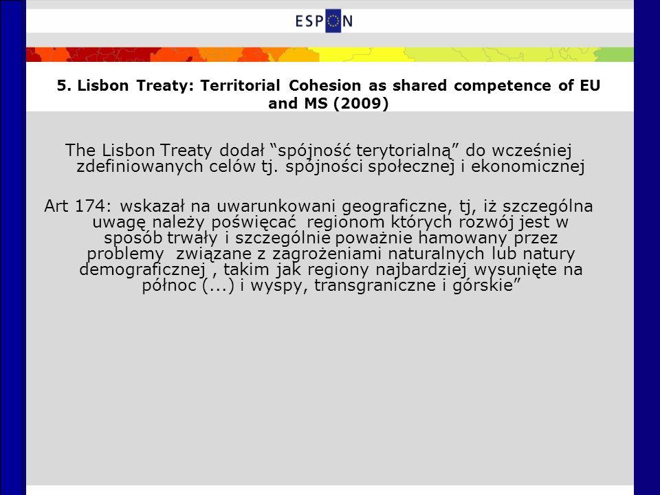 5. Lisbon Treaty: Territorial Cohesion as shared competence of EU and MS (2009) The Lisbon Treaty dodał spójność terytorialną do wcześniej zdefiniowan