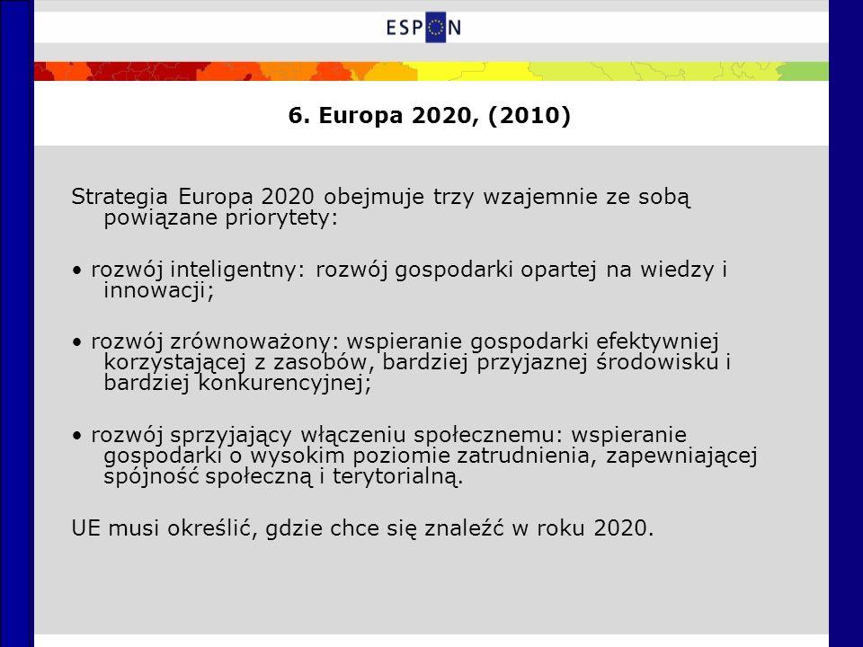 6. Europa 2020, (2010) Strategia Europa 2020 obejmuje trzy wzajemnie ze sobą powiązane priorytety: rozwój inteligentny: rozwój gospodarki opartej na w