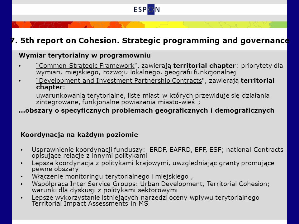 7. 5th report on Cohesion. Strategic programming and governance Wymiar terytorialny w programowniu Common Strategic Framework, zawierają territorial c