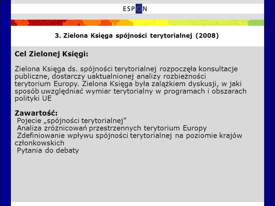 3. Zielona Księga spójności terytorialnej (2008) Cel Zielonej Księgi: Zielona Księga ds. spójności terytorialnej rozpoczęła konsultacje publiczne, dos