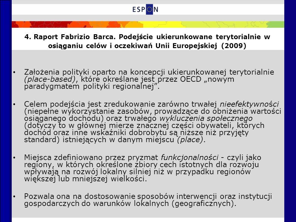 4. Raport Fabrizio Barca. Podejście ukierunkowane terytorialnie w osiąganiu celów i oczekiwań Unii Europejskiej (2009) Założenia polityki oparto na ko