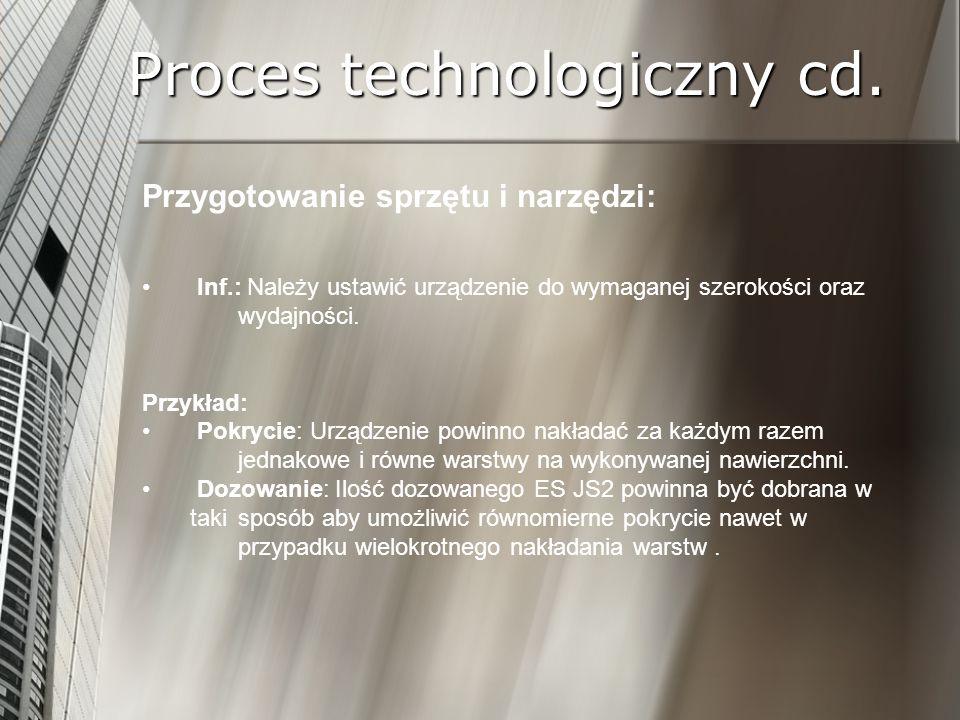 Proces technologiczny cd. Przygotowanie sprzętu i narzędzi: Inf.: Należy ustawić urządzenie do wymaganej szerokości oraz wydajności. Przykład: Pokryci