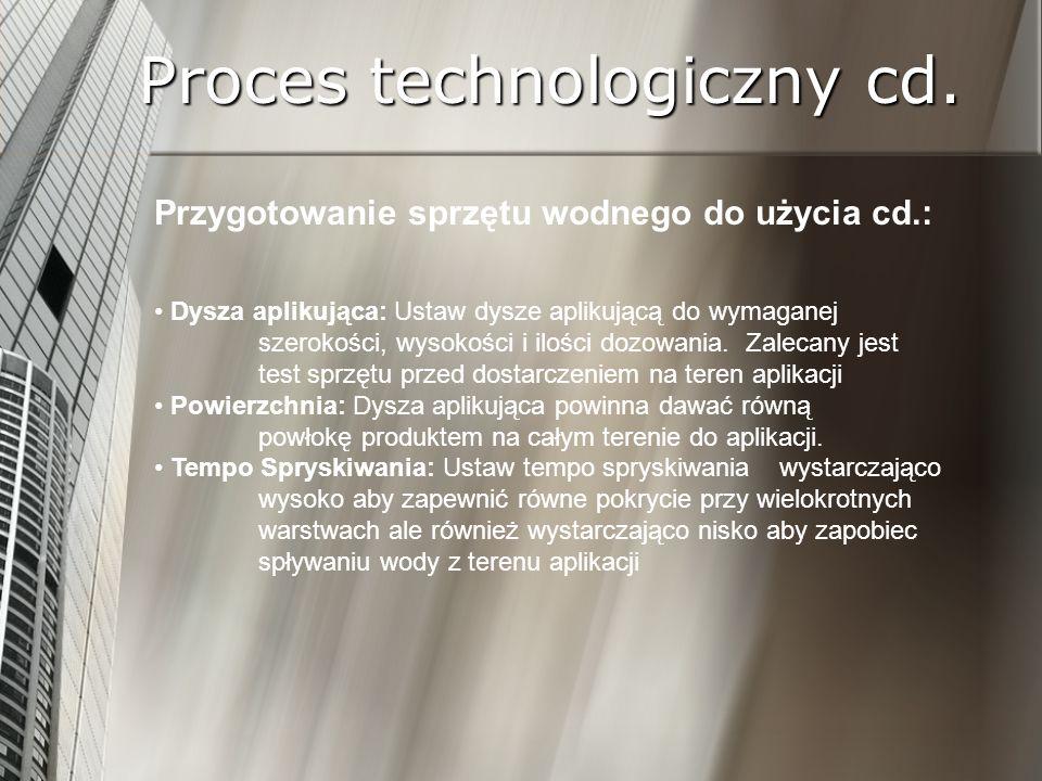 Proces technologiczny cd. Przygotowanie sprzętu wodnego do użycia cd.: Dysza aplikująca: Ustaw dysze aplikującą do wymaganej szerokości, wysokości i i