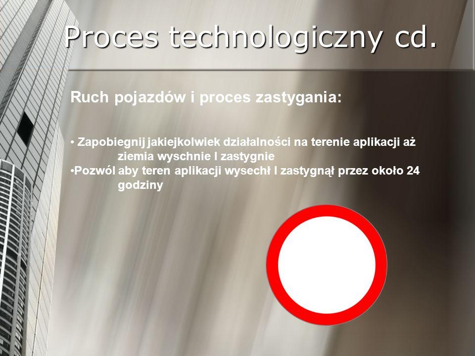 Proces technologiczny cd. Ruch pojazdów i proces zastygania: Zapobiegnij jakiejkolwiek działalności na terenie aplikacji aż ziemia wyschnie I zastygni