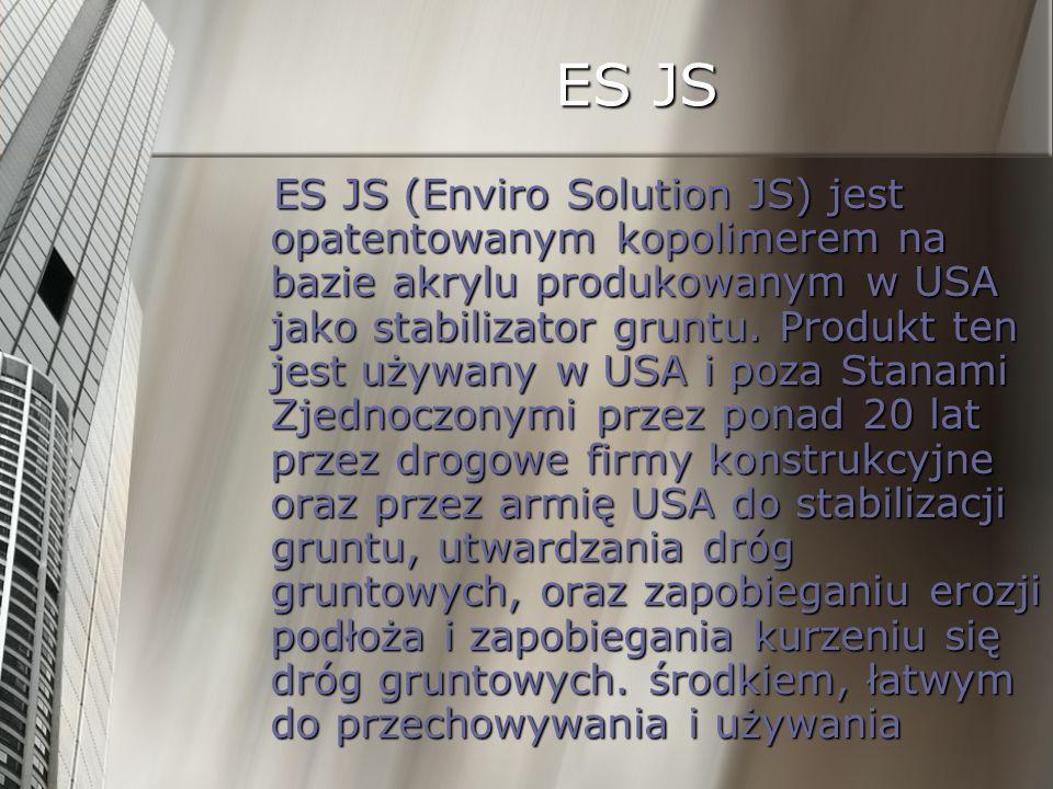 ES JS ES JS (Enviro Solution JS) jest opatentowanym kopolimerem na bazie akrylu produkowanym w USA jako stabilizator gruntu. Produkt ten jest używany